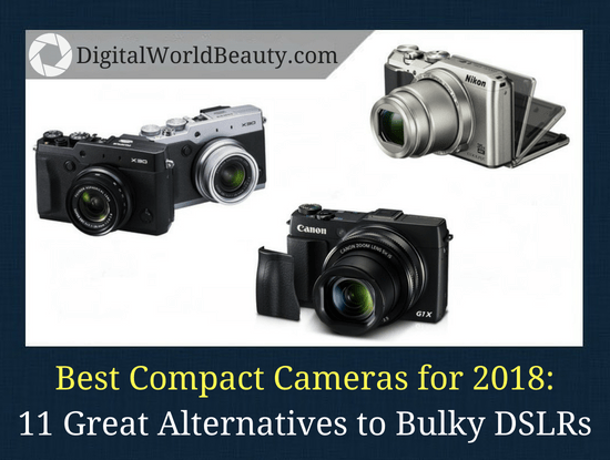 Best compact cameras for 2018: 11 Great DSLR Alternatives