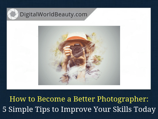 How to Improve Photography Skills: 5 Simple Tips for Beginners