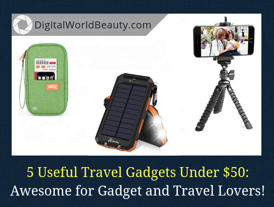 The list of top 5 highly useful travel gadgets under $50, perfect gift ideas for techies and travel junkies.