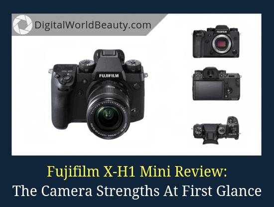 Newest Fujifilm cameras 2018: Fujifilm X-H1 At First Glance (Mini Review)