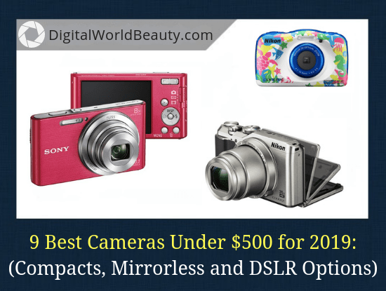 The list of top 9 best cheap digital cameras under $500 in 2019, which includes point-and-shooters, as well mirrorless and DSLR options.