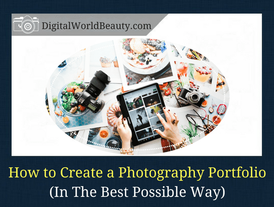 How to Create a Photography Portfolio (In The Best Possible Way)