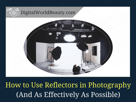 A Short Guide on How to Use Reflectors in Photography Effectively (For Beginners)