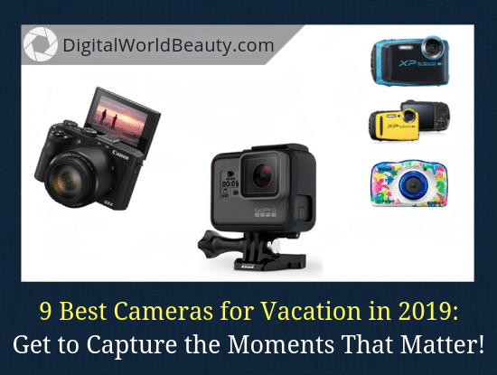 9 Best cameras for travelling/vacation purposes (compacts, mirrorless and DSLR options).