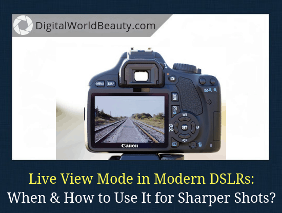 What is live view in dslr cameras and how to use it for sharper photos (guide).