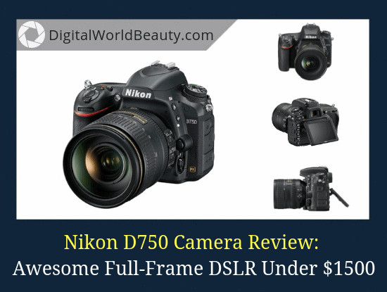 Nikon D750 in 2018: Best Full-Frame DSLR Under $1500 Now (Review)