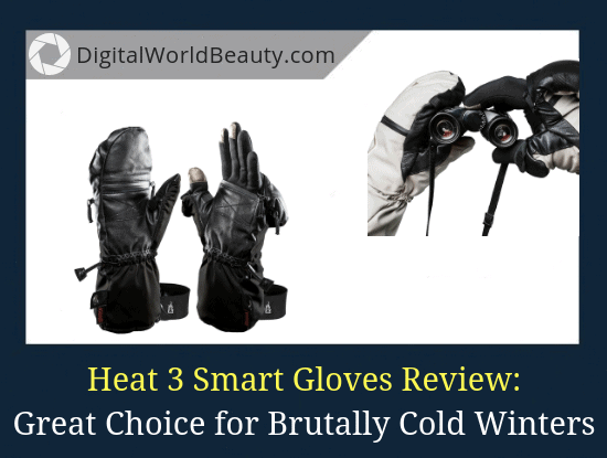 Heat 3 Smart Gloves Review: Great Choice for Photography in Extremely Cold Weather Conditions.