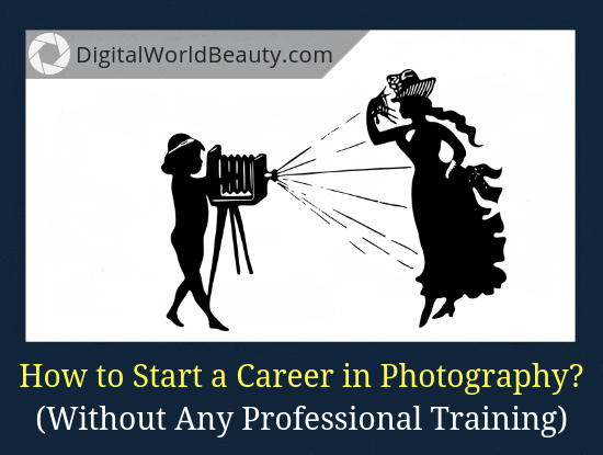 How to Start a Career in Photography From Scratch (Without Any Professional Training)