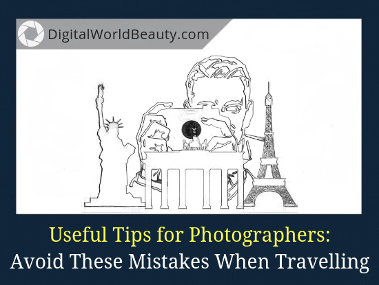 The 10 Mistakes Photographers Make When Travelling (And How to Avoid/Fix Them)
