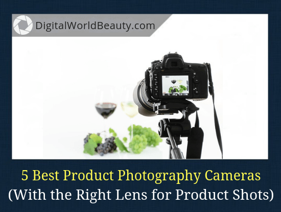 5 Best Cameras for Product Photography 2020 (Guide)