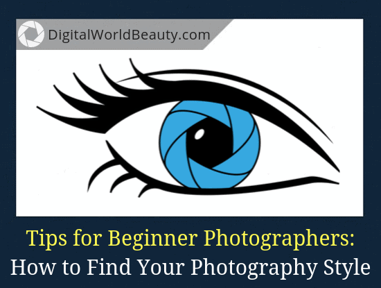 How to Find and Develop Your Photography Style (Tips for Beginner Photographers)