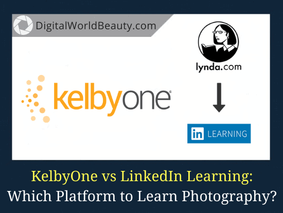 KelbyOne vs Lynda (LinkedIn Learning): Which Online Platform to Choose to Learn Photography?