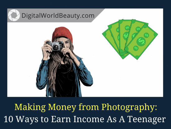 How to Make Money from Photography As A Teenager in 2021?