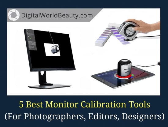 Best Monitor Calibration Tools for Photographers, Filmmakers, Designers and/or Editors (2021)