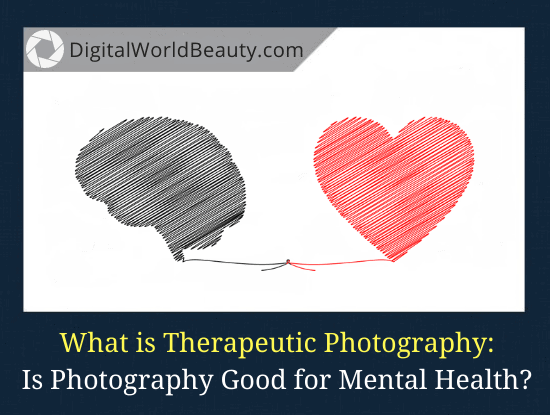 Therapeutic Photography: Is Photography Good for Mental Health?