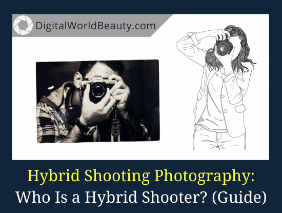 What Is Hybrid Photography? Hybrid Shooter Meaning & Guide