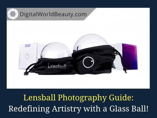 Lensball Photography Guide: The Ultimate Hack to Awesome Photos!