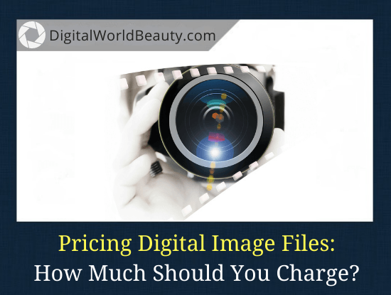 Pricing Digital Image Files: How Much Should You Charge for Digital Download Picture?